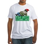 You Don't Gnome Me! Fitted T-Shirt