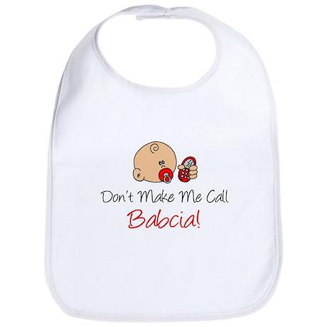 Don't Make Me Call Babcia Bib