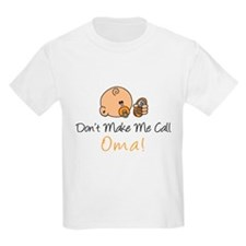 Don't Make Me Call Oma T-Shirt