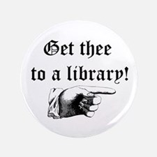 """Get thee to a library 3.5"""" Button"""