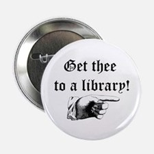 "Get thee to a library 2.25"" Button"