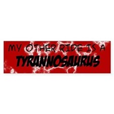 My other ride is a Tyrannosaurus Bumper Sticker