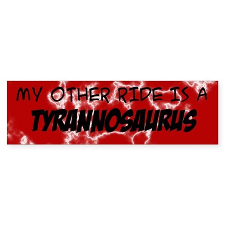 My other ride is a Tyrannosaurus Sticker (Bumper)