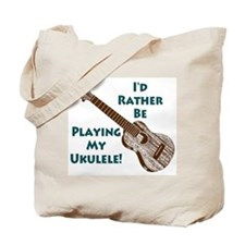 I'd Rather Be Playing My Ukulele Tote Bag