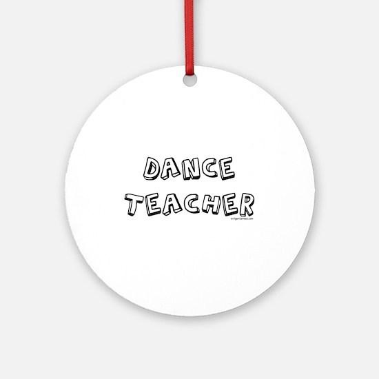 Dance teacher, job pride Ornament (Round)
