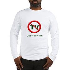 Just Say NO to TV Long Sleeve T-Shirt