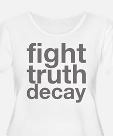 fight truth decay Plus Size T-Shirt