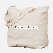 I'm not really here. Tote Bag