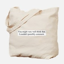 I couldn't possibly comment. Tote Bag