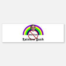 RAINBOW BUSH ANTI ABORTION SH Bumper Bumper Bumper Sticker
