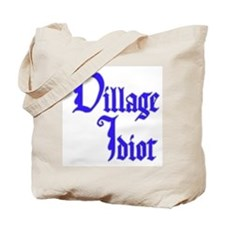 Village Idiot Tote Bag