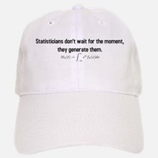 Statisticians don't wait for the moment ... Baseball Baseball Cap