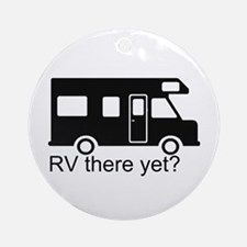 RV there yet? Ornament (Round)