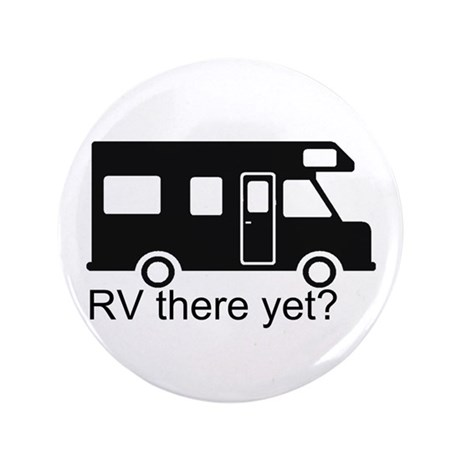 "RV there yet? 3.5"" Button"
