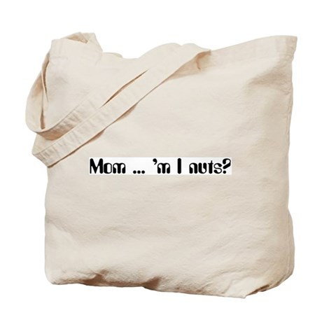 Mom ... 'm I nuts? Tote Bag