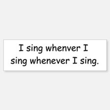 I sing whenever I sing Car Car Sticker