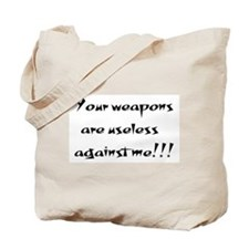 Weapons are useless Tote Bag