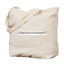I killed that fat barkeep!!! Tote Bag
