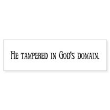 He tampered in god's domain. Car Sticker