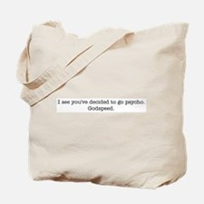 You've decided to go psycho. Tote Bag