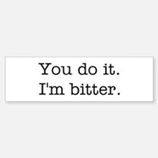 You do it. I'm bitter. Car Car Sticker