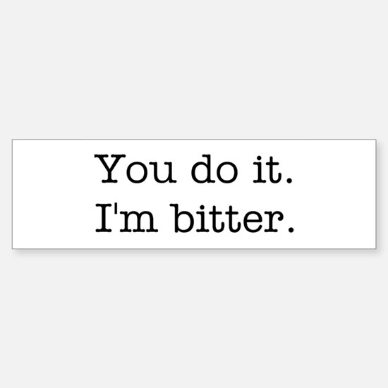 You do it. I'm bitter. Sticker (Bumper)