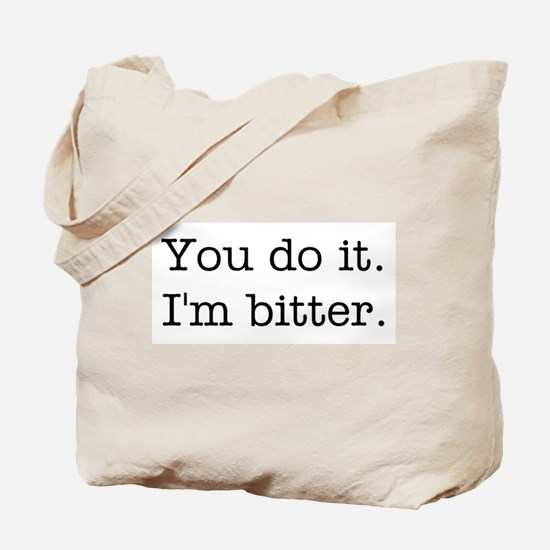 You do it. I'm bitter. Tote Bag