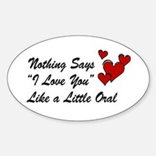 """""""Nothing says I Love You..."""" Oval Decal"""