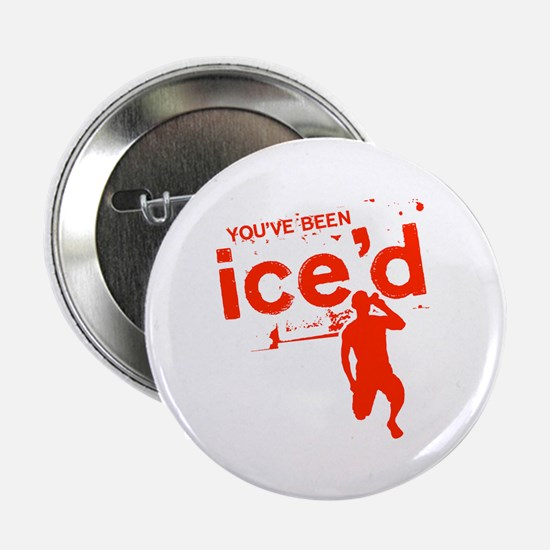 "You've Been Ice'd 2.25"" Button"