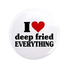"I Heart Deep Fried EVERYTHING 3.5"" Button"