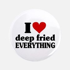"""I Heart Deep Fried EVERYTHING 3.5"""" Button"""