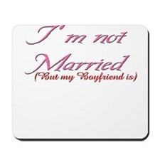 I'm noy Married, but my boyfr Mousepad