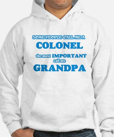 Some call me a Colonel, the most import Sweatshirt