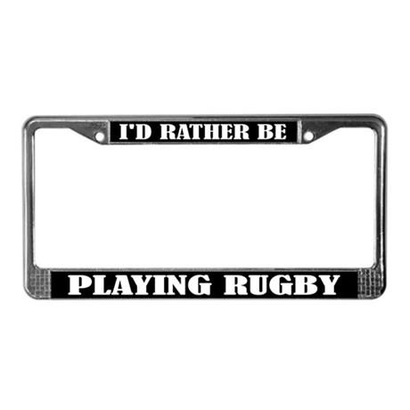 I'd Rather Be Playing Rugby License Frame