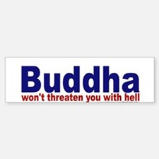 Buddha won't threaten you with hell Bumper Bumper Sticker