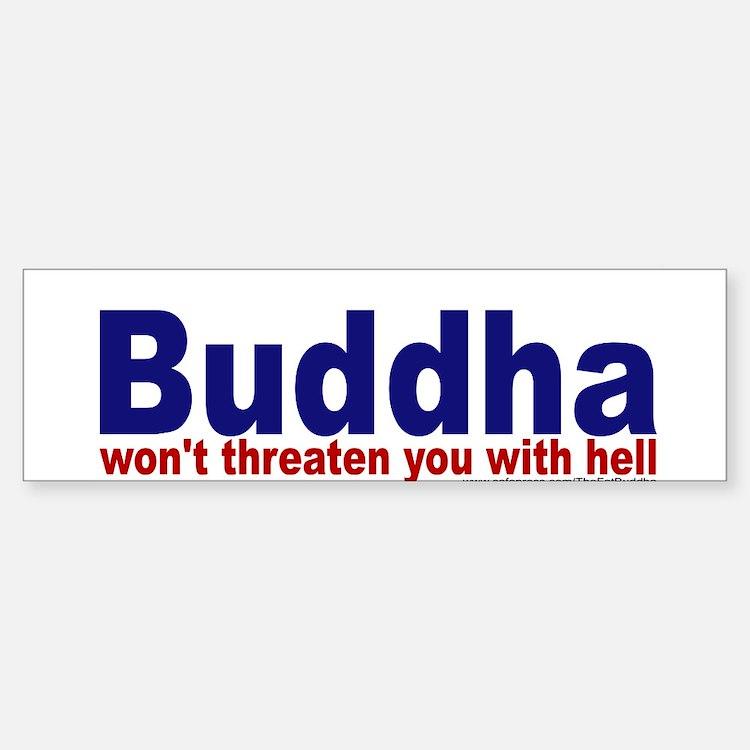 Buddha won't threaten you with hell Bumper Bumper Sticker