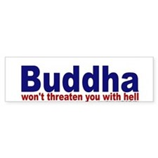 Buddha won't threaten you with hell Bumper Sticker