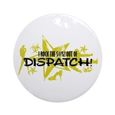 I ROCK THE S#%! - DISPATCH Ornament (Round)