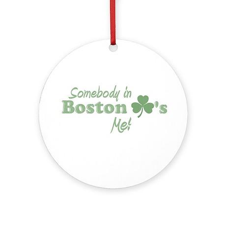 Somebody in Boston Ornament (Round)