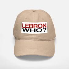 Lebron WhO? Baseball Baseball Cap