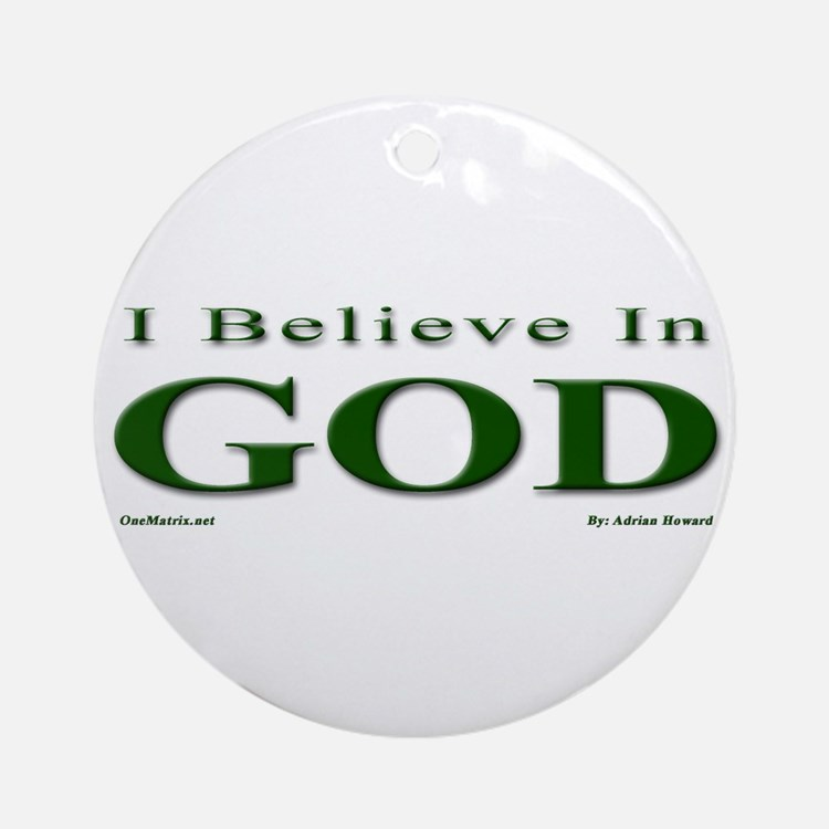 I Believe In GOD Ornament (Round)