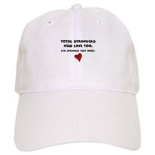 Total Strangers Need Love Too Baseball Cap