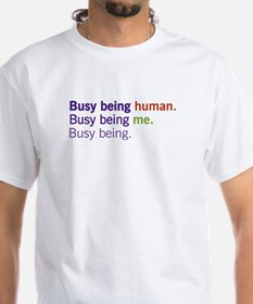 Busy Being... Shirt