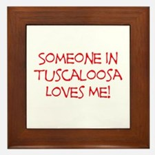 Someone In Tuscaloosa Loves Me! Framed Tile