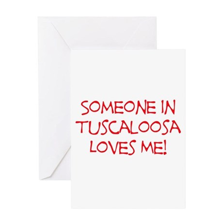 Someone In Tuscaloosa Loves Me! Greeting Card