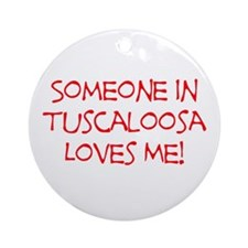 Someone In Tuscaloosa Loves Me! Ornament (Round)