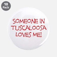 "Someone In Tuscaloosa Loves Me! 3.5"" Button (10 pa"