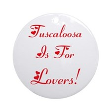 Tuscaloosa is for Lovers! Ornament (Round)