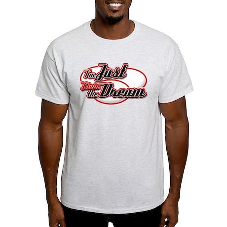 I'm Just Livin the Dream Light T-Shirt