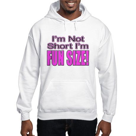 I'm Not Short I'm Fun Size! Hooded Sweatshirt